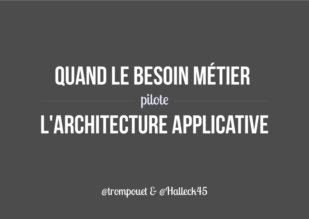 Quand le besoin métier L'architecture applicati...