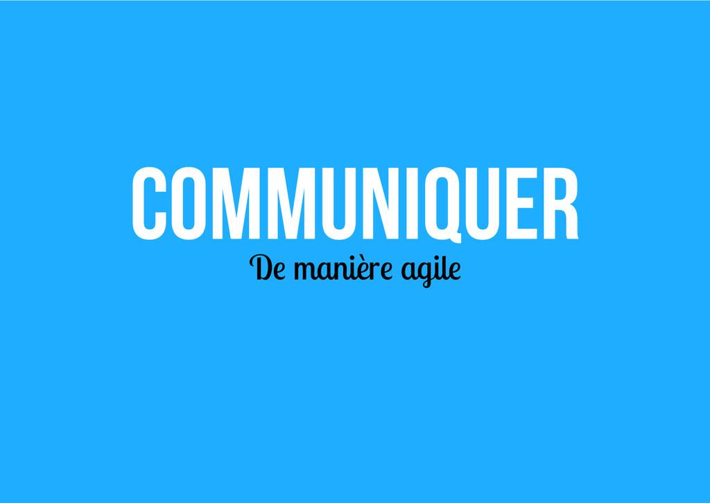 Communiquer De manière agile
