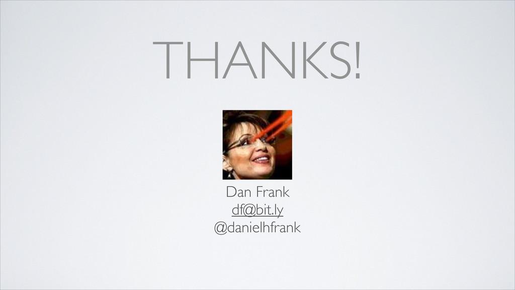 THANKS! Dan Frank df@bit.ly @danielhfrank