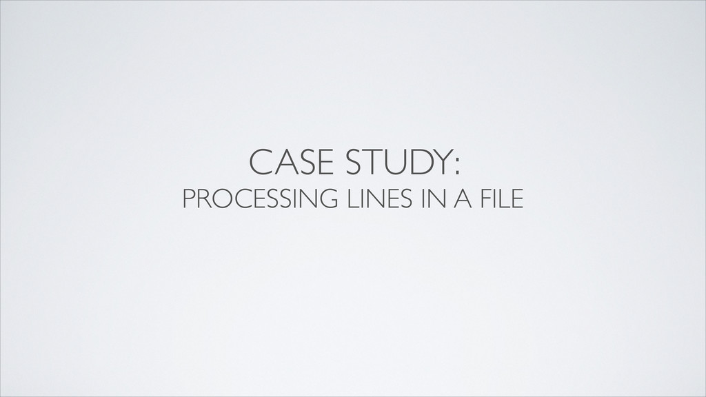 CASE STUDY: PROCESSING LINES IN A FILE