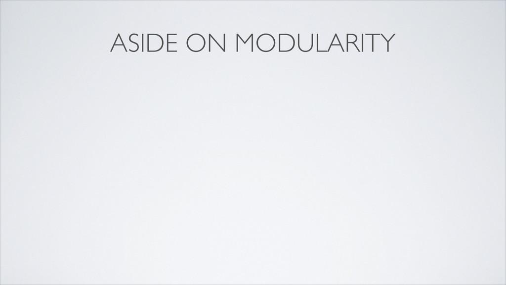ASIDE ON MODULARITY