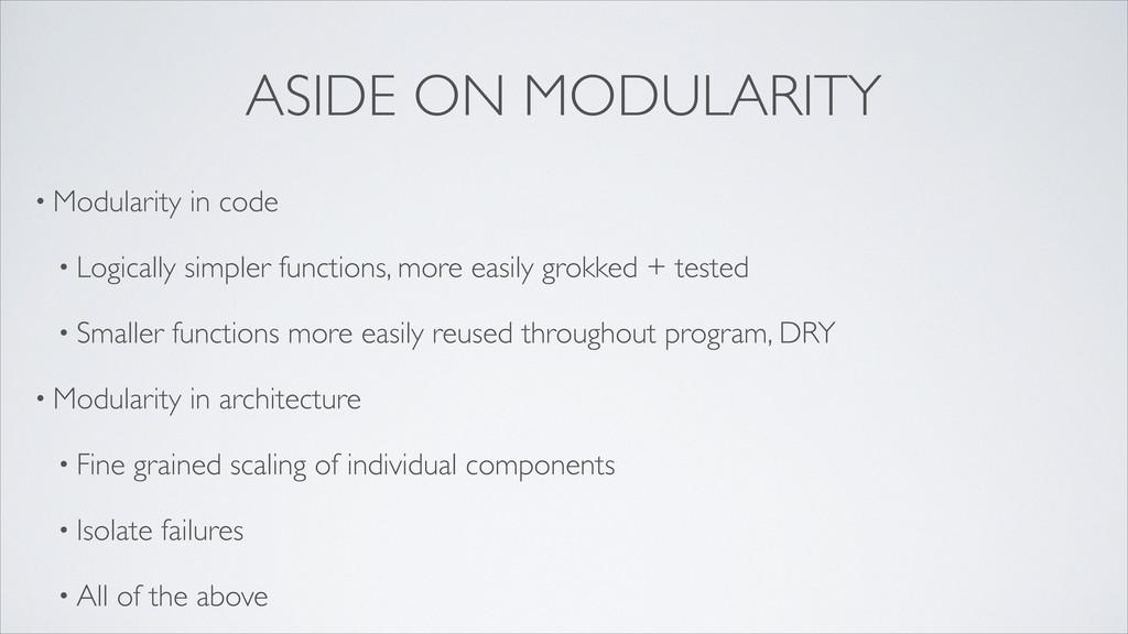 ASIDE ON MODULARITY • Modularity in code • Logi...