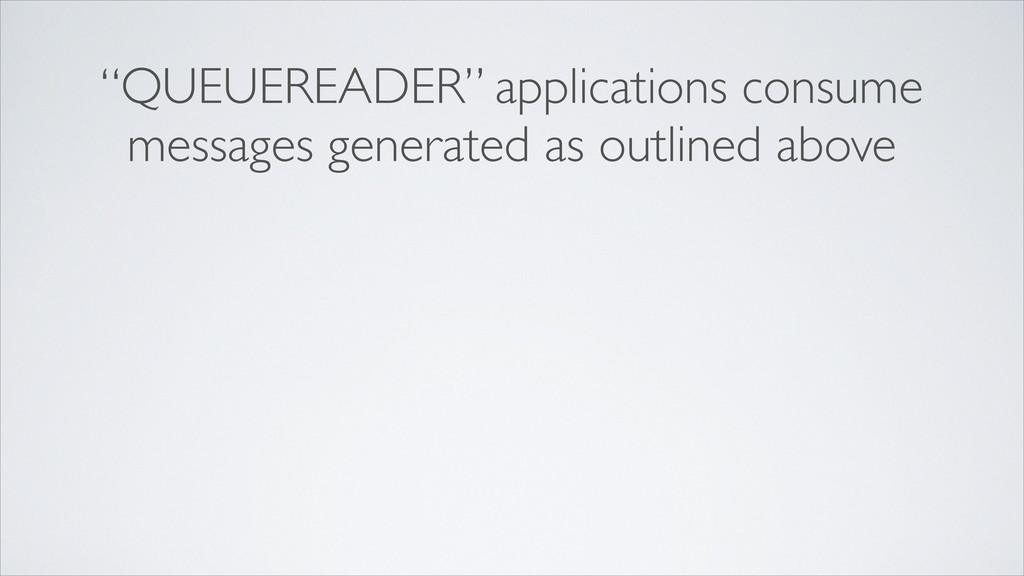 """QUEUEREADER"" applications consume messages gen..."