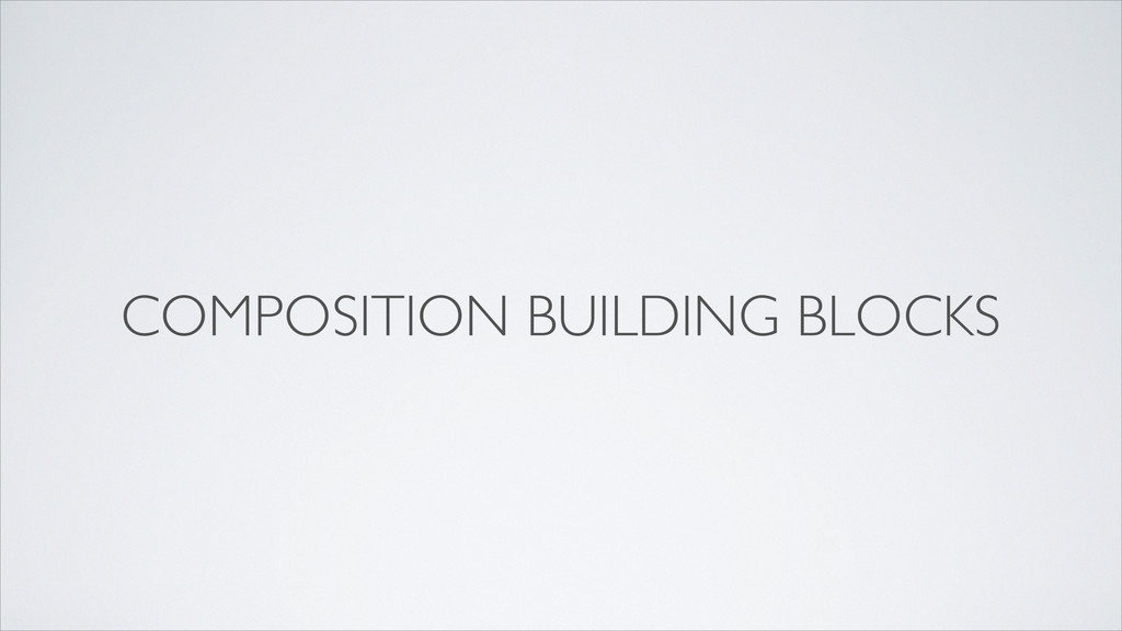 COMPOSITION BUILDING BLOCKS