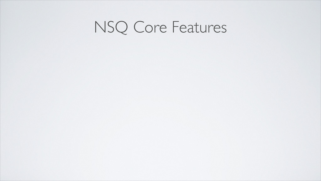 NSQ Core Features