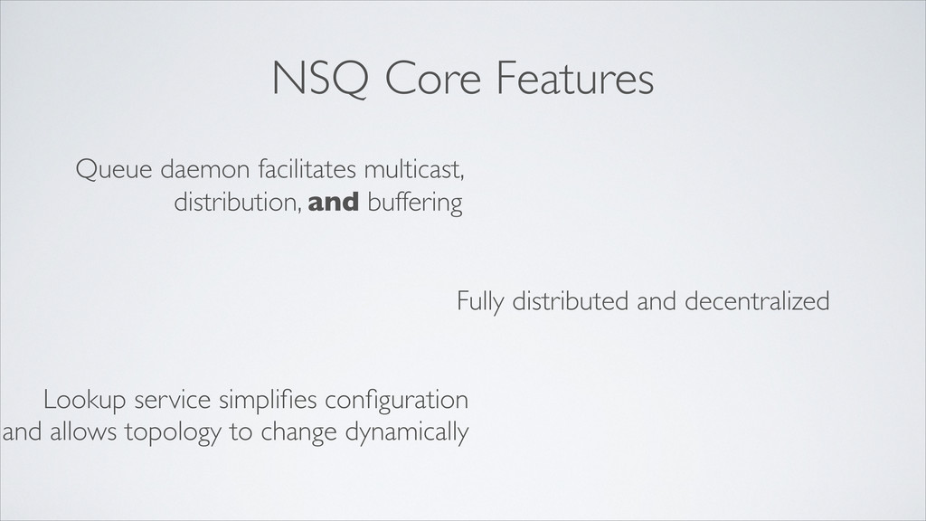 NSQ Core Features Queue daemon facilitates mult...