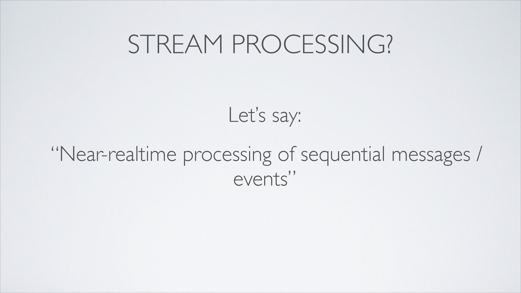 """STREAM PROCESSING? Let's say: """"Near-realtime pr..."""