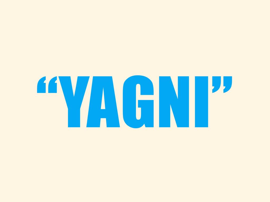 """""""YAGNI"""""""