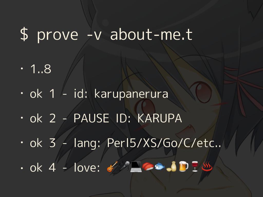 $ prove -v about-me.t • 1..8 • ok 1 - id: karup...