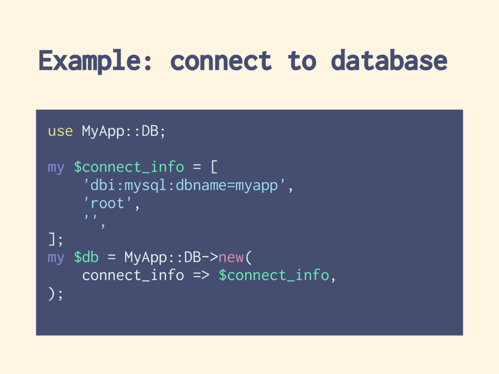 Example: connect to database use MyApp::DB; my ...