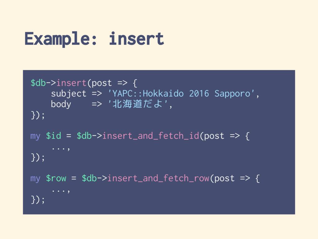 Example: insert $db->insert(post => { subject =...