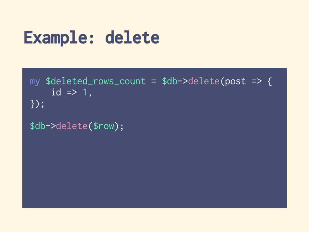 Example: delete my $deleted_rows_count = $db->d...