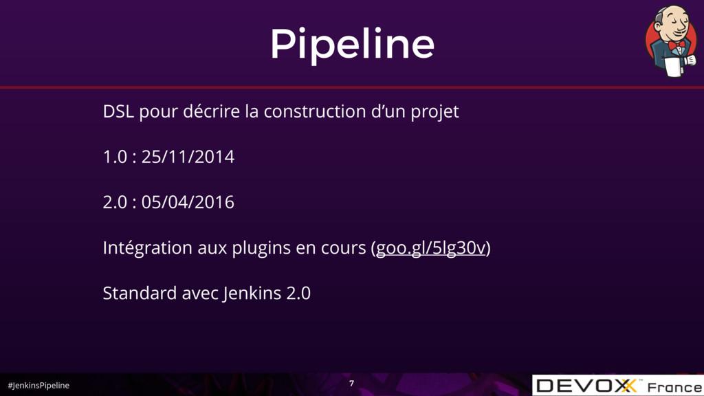 #JenkinsPipeline Pipeline 7 DSL pour décrire la...
