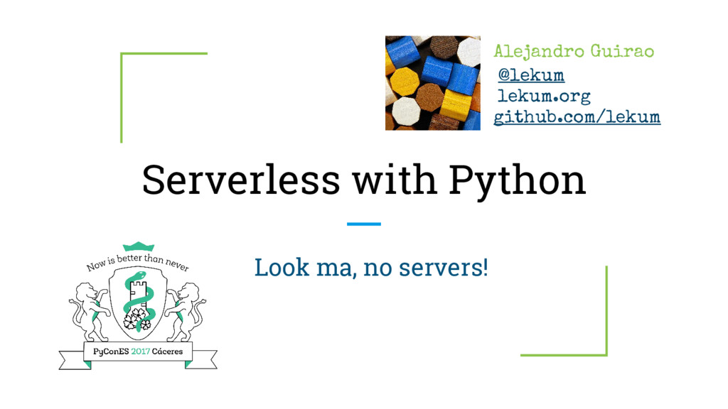 Serverless with Python Look ma, no servers! Ale...