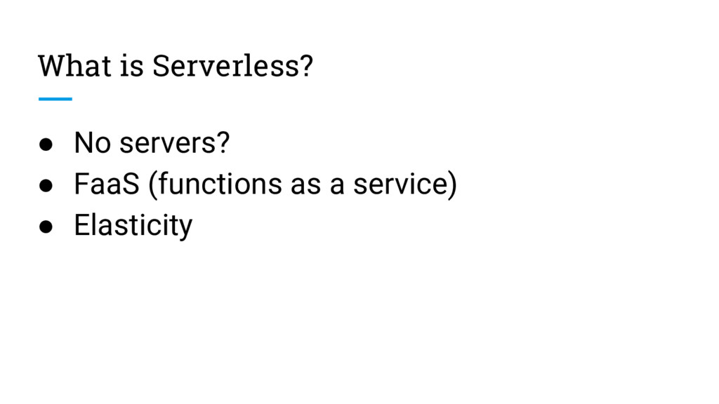 What is Serverless? ● No servers? ● FaaS (funct...