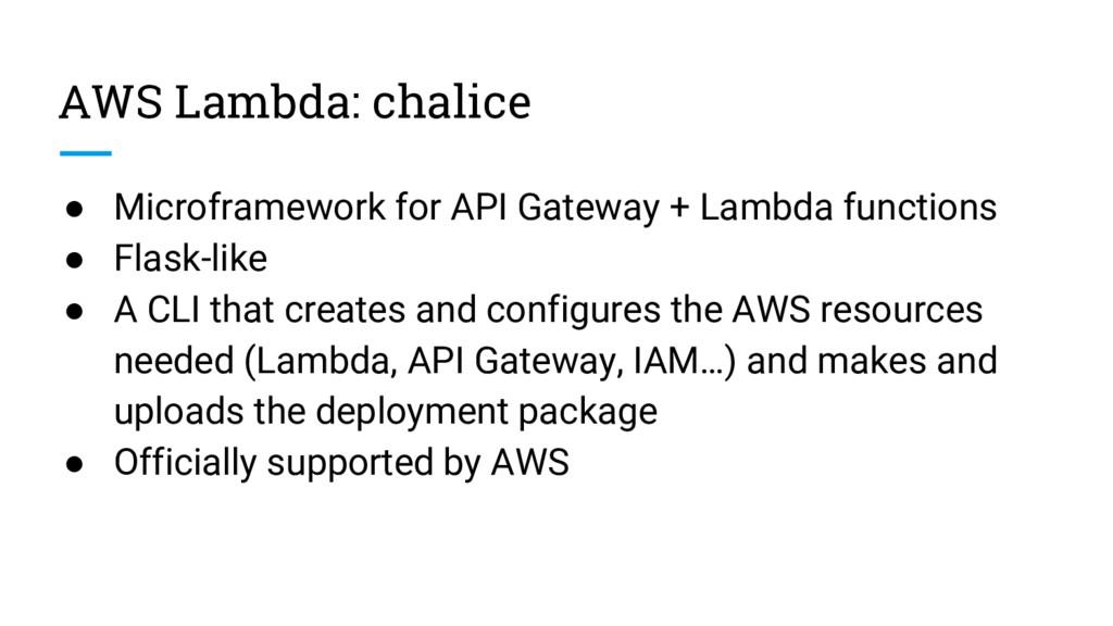 AWS Lambda: chalice ● Microframework for API Ga...