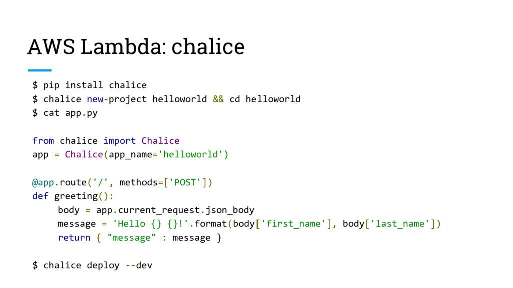 AWS Lambda: chalice $ pip install chalice $ cha...