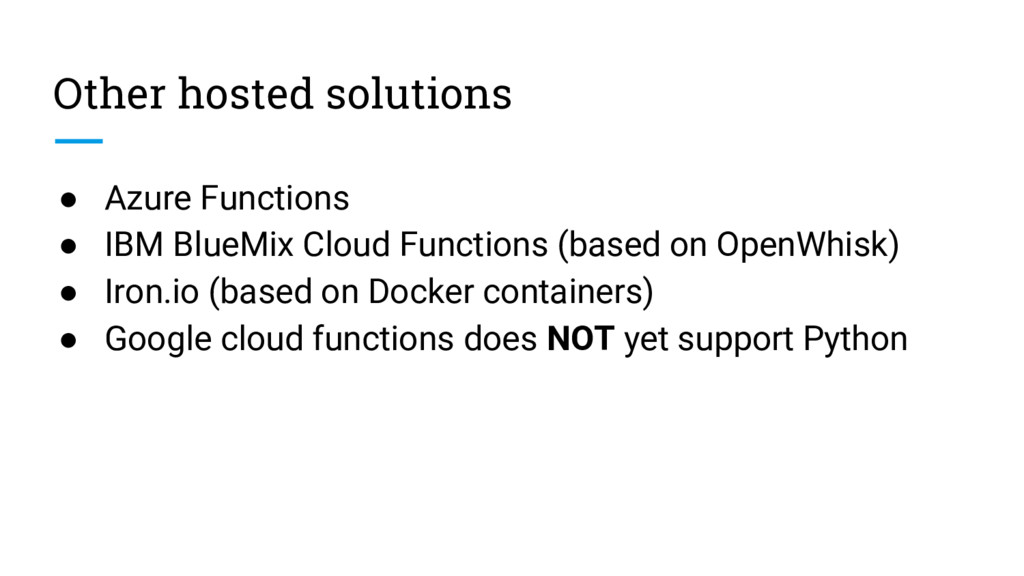 Other hosted solutions ● Azure Functions ● IBM ...