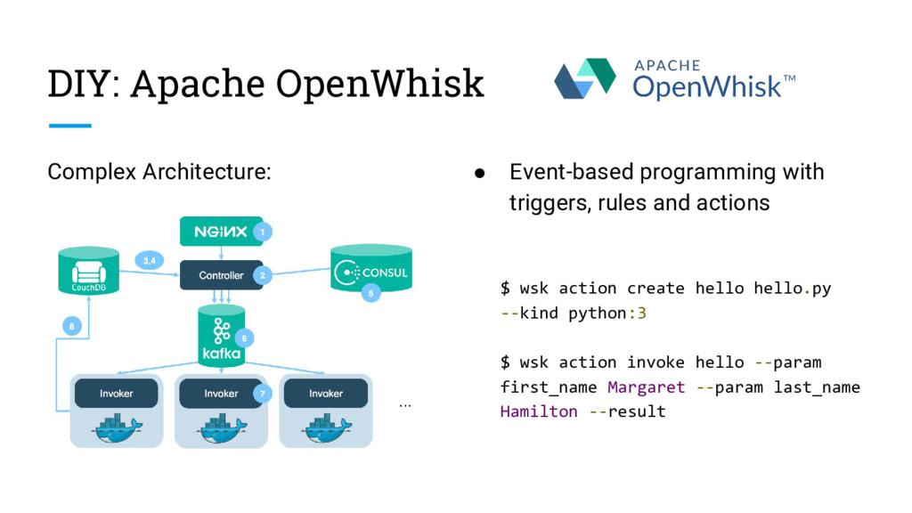 DIY: Apache OpenWhisk Complex Architecture: ● E...