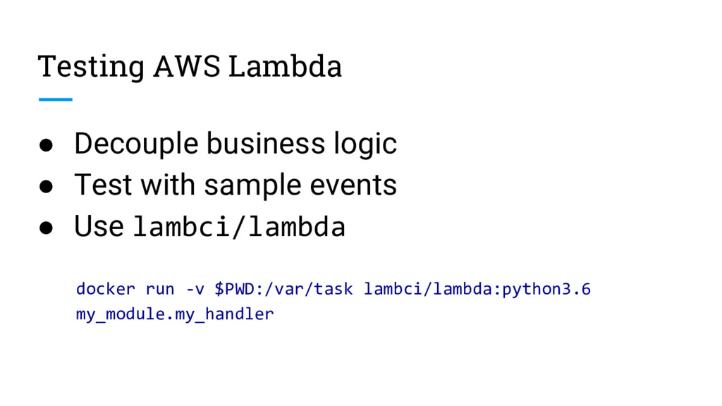 Testing AWS Lambda ● Decouple business logic ● ...