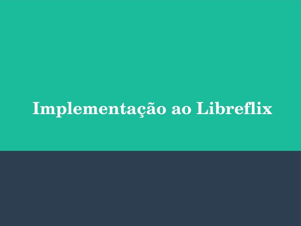 Implementação ao Libreflix