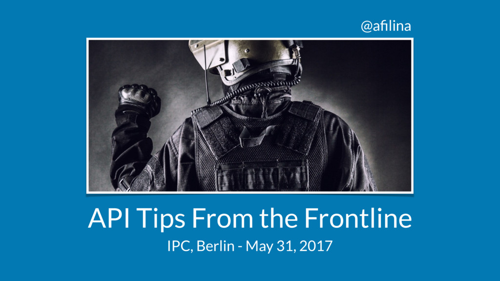 @afilina API Tips From the Frontline IPC, Berlin...