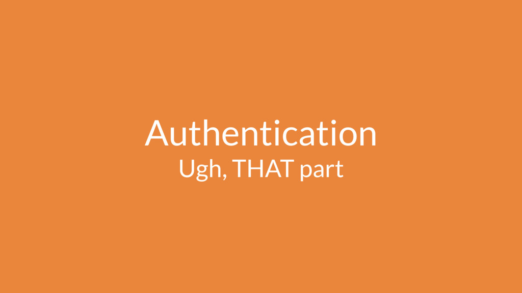 Authentication Ugh, THAT part