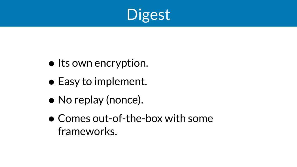 Digest • Its own encryption. • Easy to implemen...