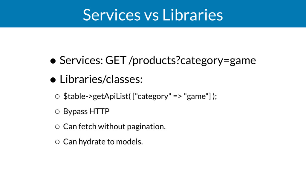 Services vs Libraries • Services: GET /products...