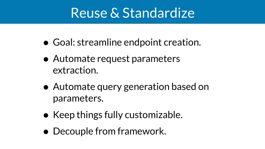 Reuse & Standardize • Goal: streamline endpoint...