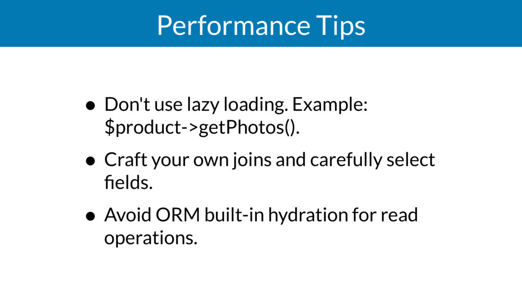 Performance Tips • Don't use lazy loading. Exam...