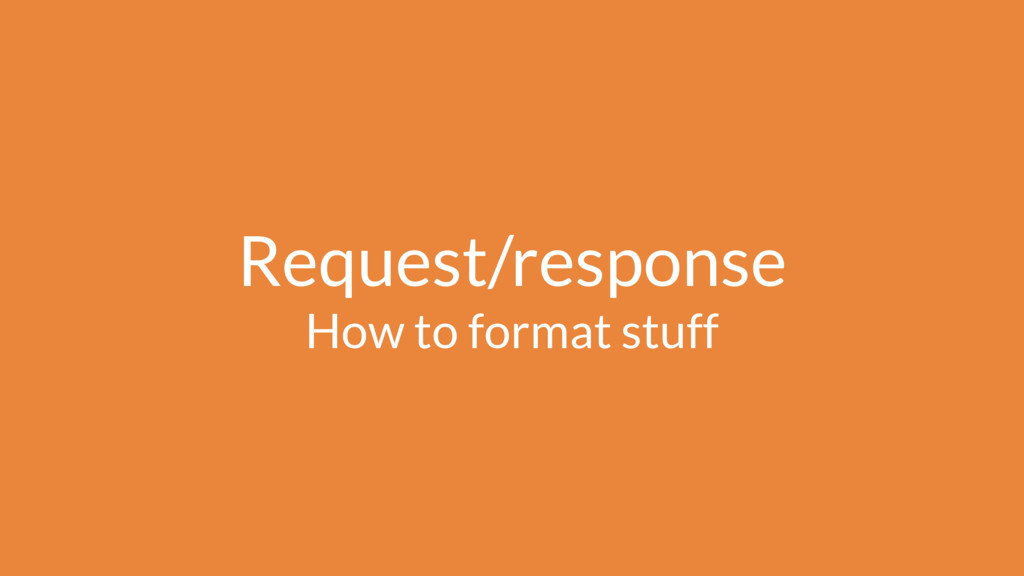 Request/response How to format stuff