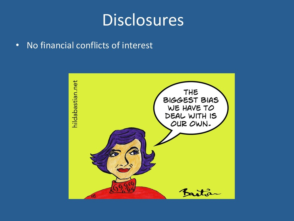Disclosures • No financial conflicts of intere...