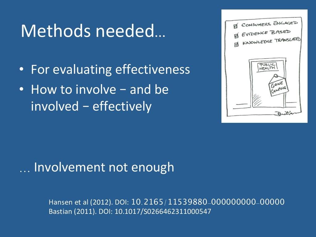 Methods needed… • For evaluating effectiveness...