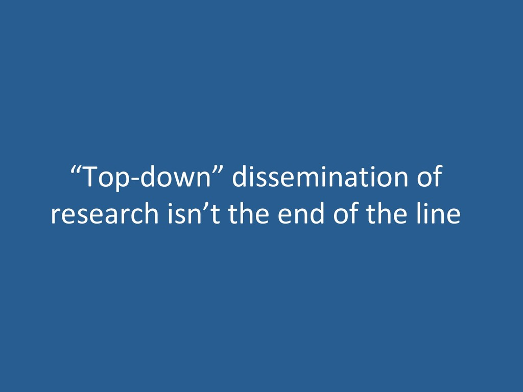 """Top-down"" dissemination of research isn't the ..."
