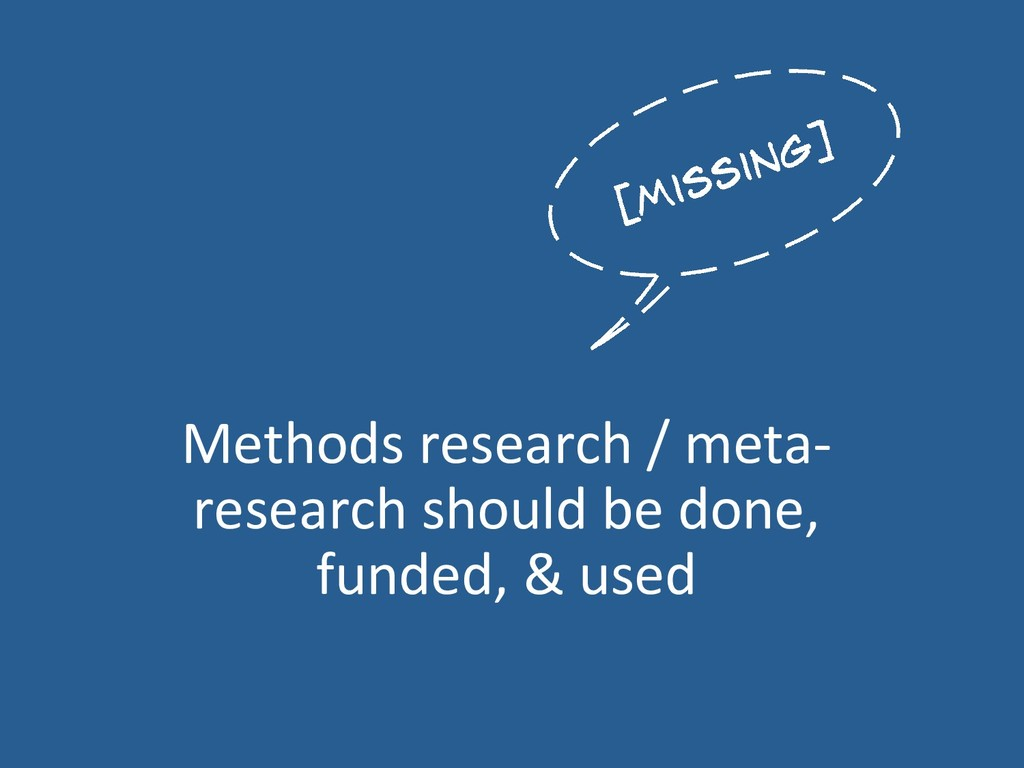 Methods research / meta- research should be don...
