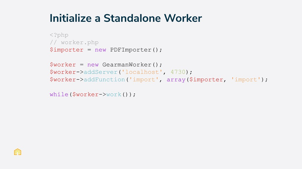 Initialize a Standalone Worker <?php // worker....