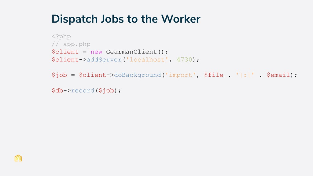 Dispatch Jobs to the Worker <?php // app.php $c...