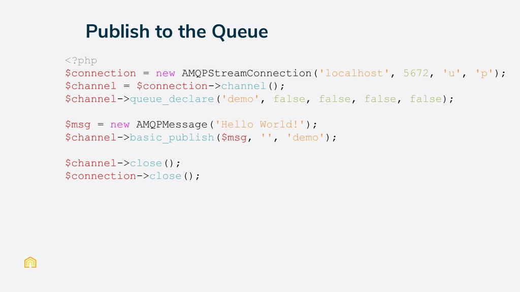 Publish to the Queue <?php $connection = new AM...
