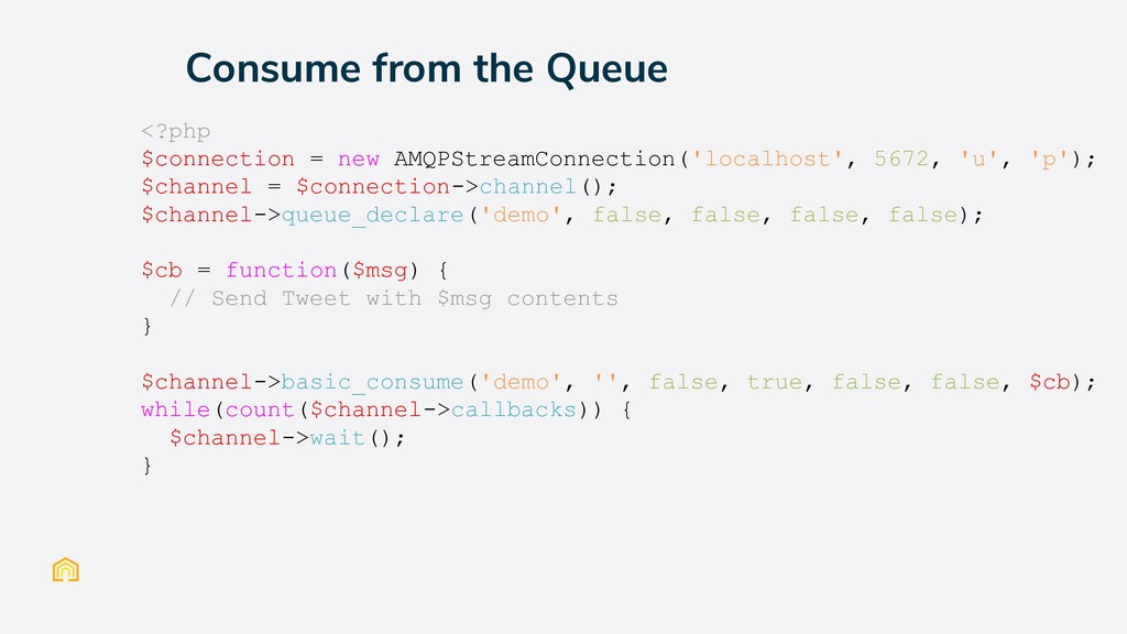 Consume from the Queue <?php $connection = new ...