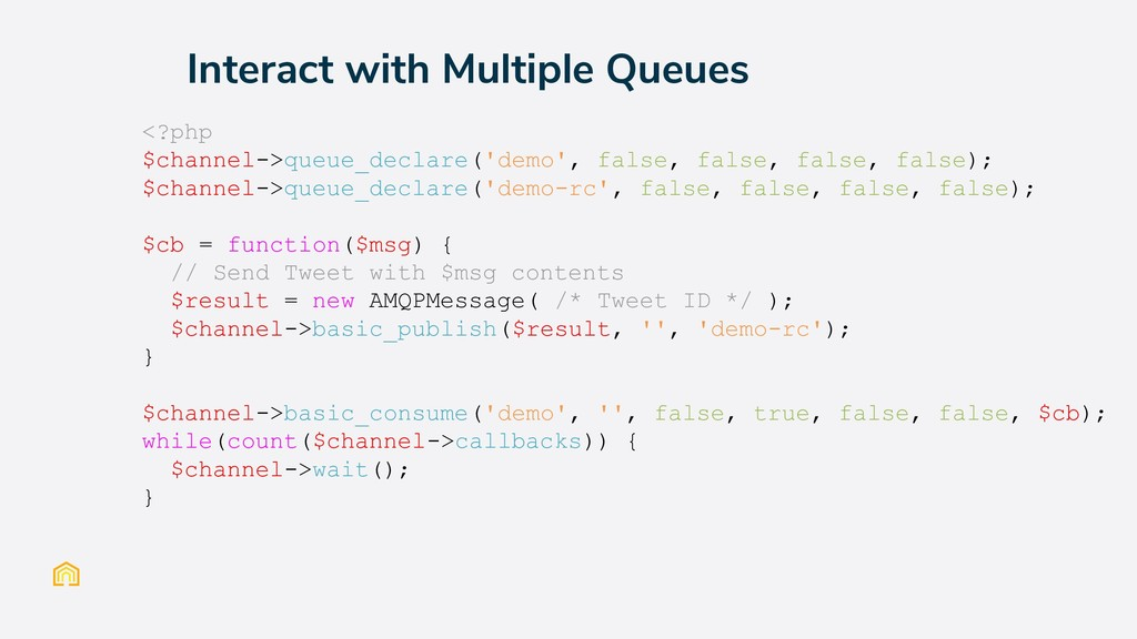 Interact with Multiple Queues <?php $channel->q...