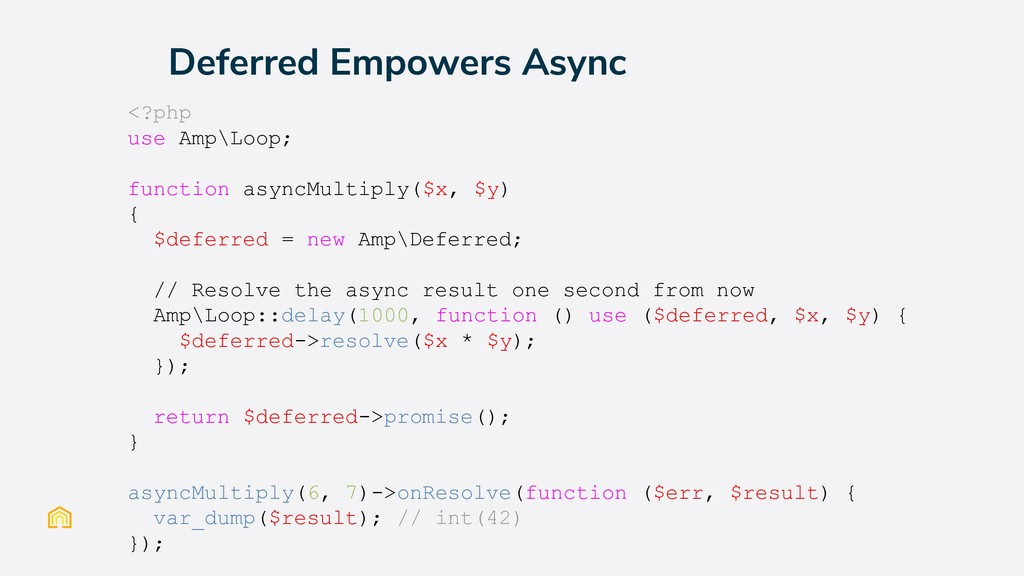Deferred Empowers Async <?php use Amp\Loop; fun...