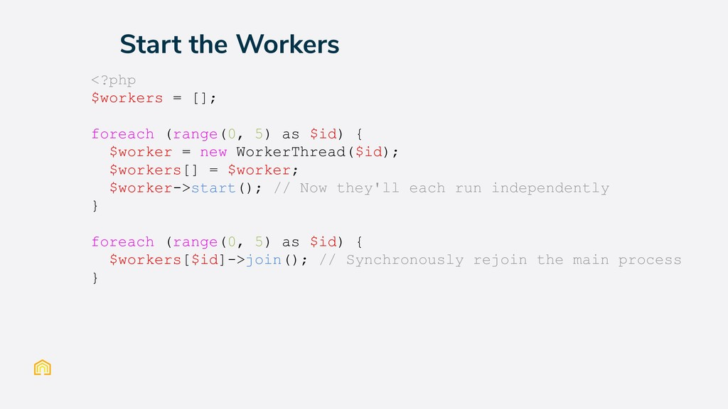 Start the Workers <?php $workers = []; foreach ...