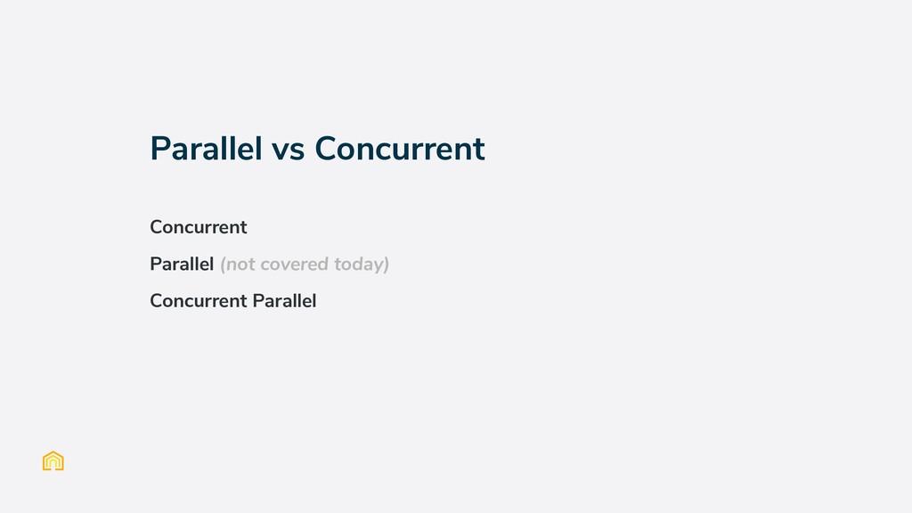 Parallel vs Concurrent Concurrent Parallel (not...