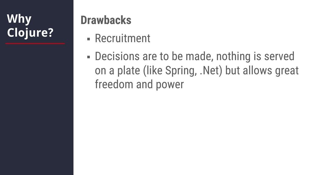 Why Clojure? Drawbacks § Recruitment § Decision...