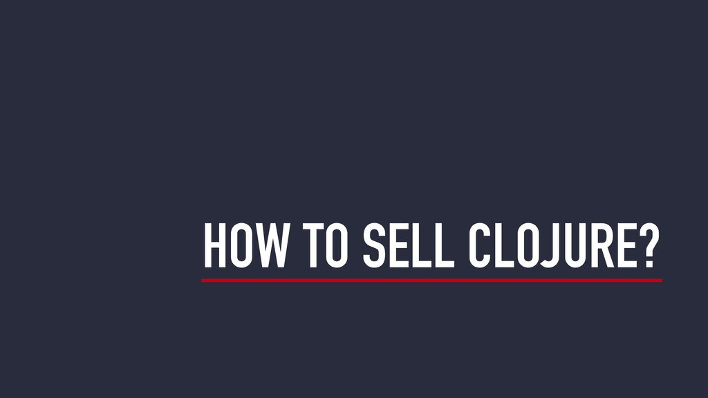 HOW TO SELL CLOJURE?