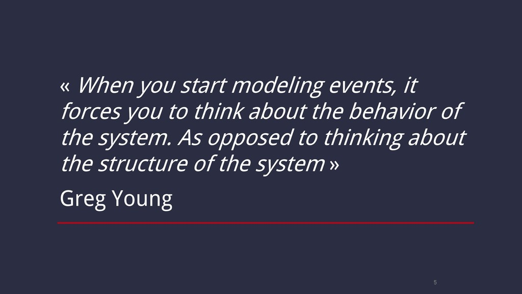 5 « When you start modeling events, it forces y...