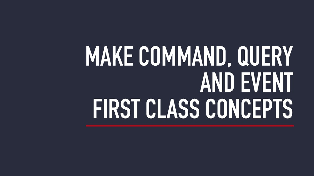MAKE COMMAND, QUERY AND EVENT FIRST CLASS CONCE...