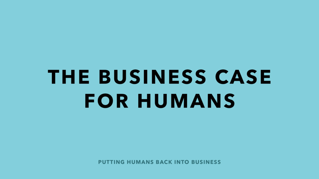 PUTTING HUMANS BACK INTO BUSINESS THE BUSINESS ...