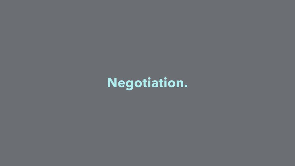 Negotiation.
